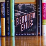 """""""Роман се прави не с много думи, а с много голяма история"""" – из """"Красиви изгнаници"""" на Мег Уайт Клейтън[откъс]"""